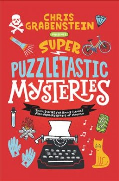 Super puzzletastic mysteries : short stories for young sleuths from Mystery Writers of America. by