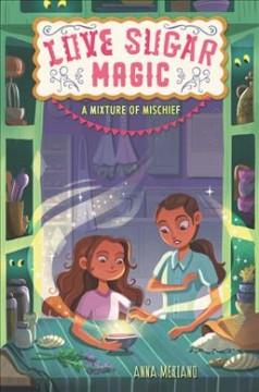 Love Sugar Magic: A Mixture of Mischief by Meriano, Anna