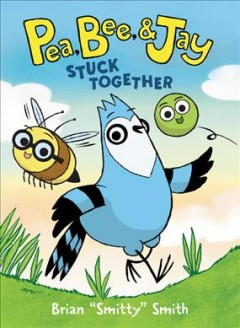 Pea, Bee, & Jay.  Stuck together  1, by Smith, Brian  (Comic book writer)