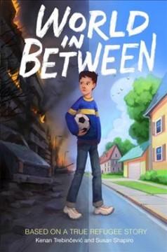 World in between : based on a true refugee story by Trebinčević, Kenan