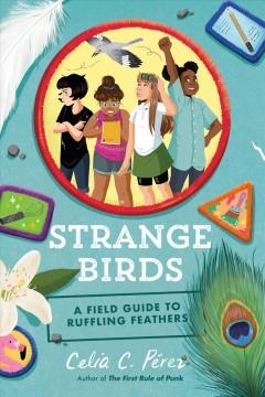 Strange birds : a field guide to ruffling feathers by Pérez, Celia C.