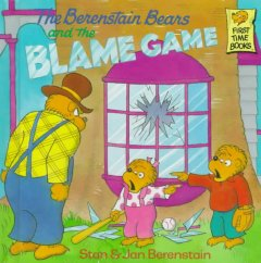 The Berenstain Bears and the blame game by Berenstain, Stan