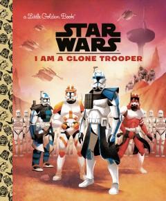 I am a clone trooper by Schaefer, Elizabeth  (Adaptor)