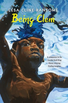 Being Clem by Cline-Ransome, Lesa