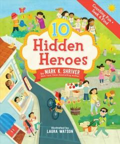 10 hidden heroes by Shriver, Mark K.