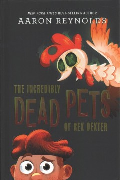 The incredibly dead pets of Rex Dexter by Reynolds, Aaron