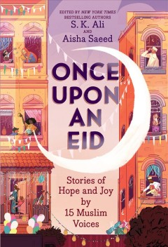 Once upon an Eid : stories of hope and joy by 15 Muslim voices by