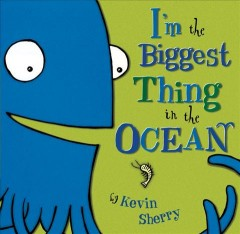 I'm the biggest thing in the ocean by Sherry, Kevin.