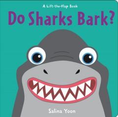 Do sharks bark? : a lift-the-flap book by Yoon, Salina.