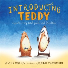 Introducing Teddy : a gentle story about gender and friendship