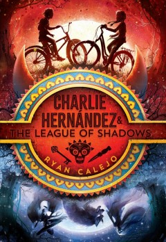 Charlie Hernández & the league of shadows by Calejo, Ryan