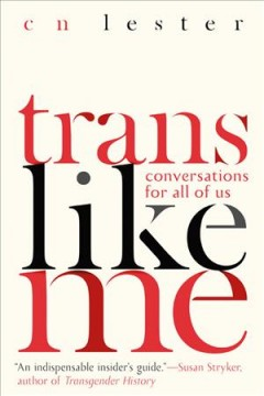 Trans like me : conversations for all of us